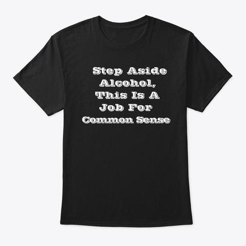 Step Aside Alcohol By H.E.Merchant Black T-Shirt Front