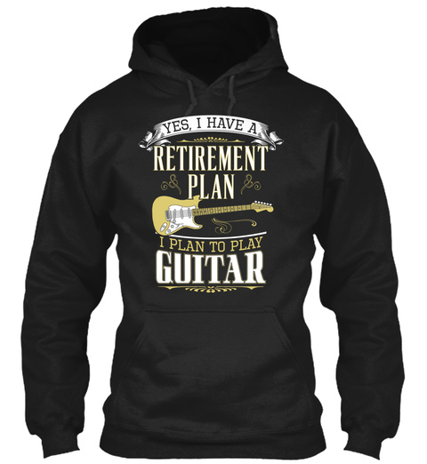 Yes I Have A Retirement Plan I Plan To Play Guitar Black T-Shirt Front