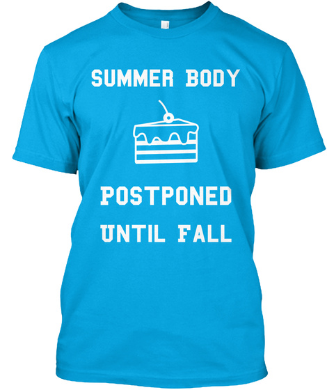 Summer Body Postponed Until Fall Turquoise T-Shirt Front