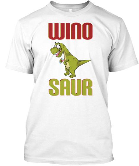 Winosaur Wine Drinking Alcoholic Dinosaur White T-Shirt Front