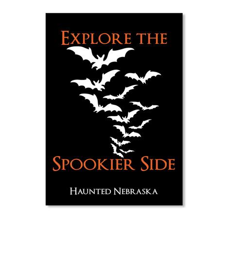 Explore The Spookier Side Haunted Nebraska Black T-Shirt Front