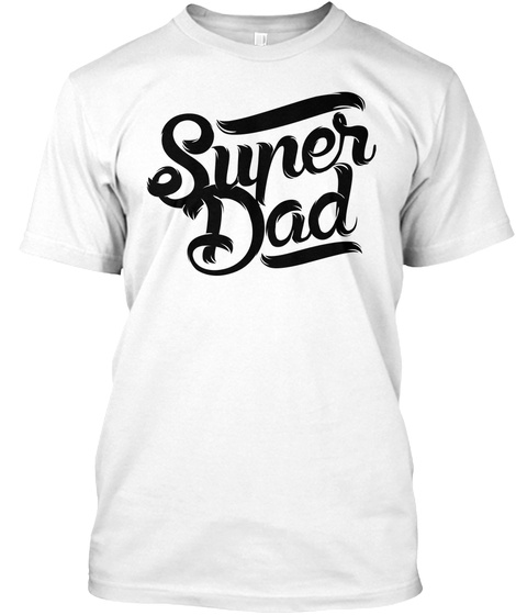 Super Dad White T-Shirt Front