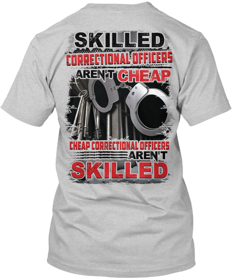 Skilled Correctional Officers Aren't Cheap Cheap Correctional Officers Aren't Skilled Light Steel T-Shirt Back