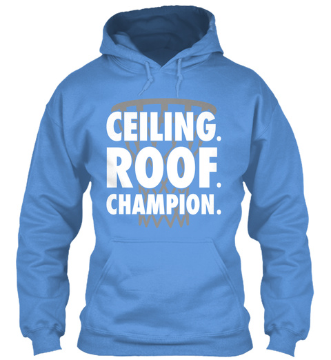 Ceiling. Roof. Champion. Carolina Blue T-Shirt Front