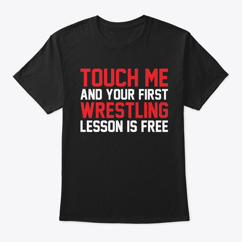 Touch Me & 1st Wrestling Lesson Is Free Black T-Shirt Front