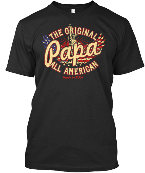 The Original Papa All American Made In Usa Black T-Shirt Front