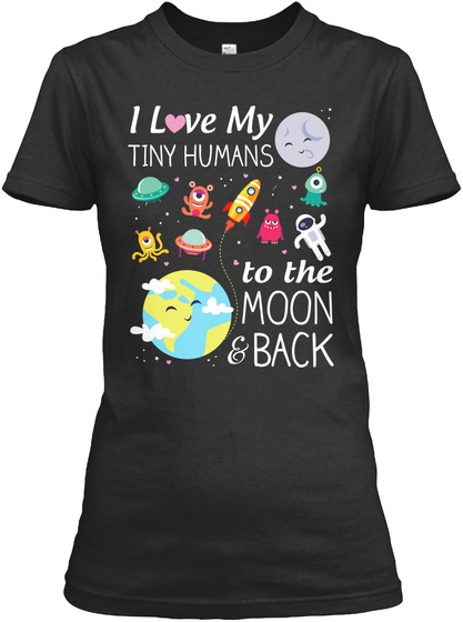 I Love My Tiny Humans To The Moon & Back Black T-Shirt Front