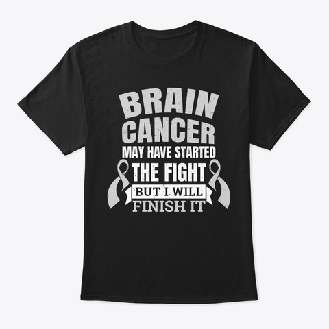 Brain Cancer Gift Started The Fight Black T-Shirt Front