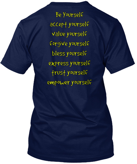 Be Yourself Accept Yourself Value Yourself Forgive Yourself Bless Yourself Express Yourself Trust Yourself Empower... Navy Kaos Back