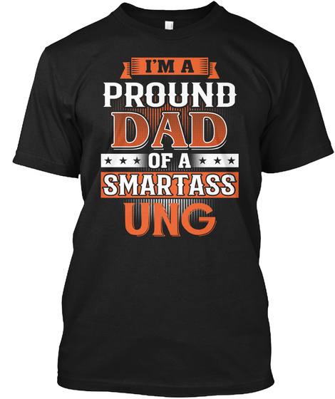 Proud Dad Of A Smartass Ung. Customizable Name Black T-Shirt Front