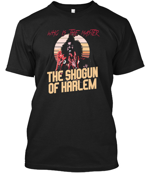 Who Is The Faster The Shogun Of Harlem Black T-Shirt Front