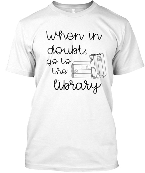When In Doubt Go To Library White Camiseta Front