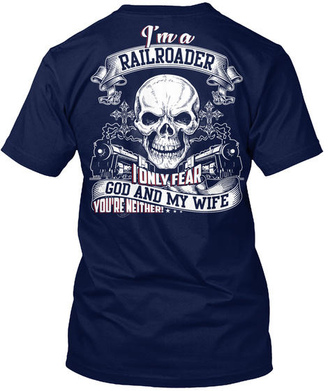 I'm A Railroader I Only Fear God And My Wife You're Neither!... Navy T-Shirt Back