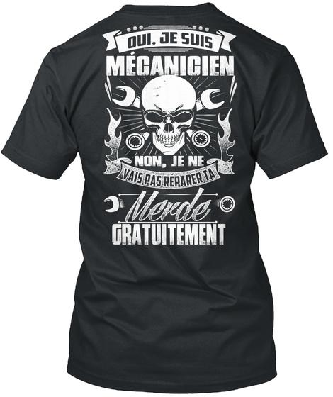 Oui Je Suis Mecanicien Non Je Ne Vais Pas Reparer Ta Merder Gratuitement Black T-Shirt Back