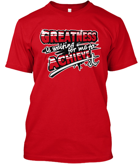 Greatness Is Waiting For Me To Achieve Red T-Shirt Front