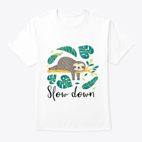 Slow Down   Funny Sloth And Tropical Pal White T-Shirt Front