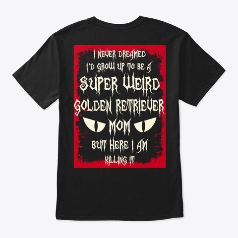 Super Weird Golden Retriever Mom Shirt Black T-Shirt Back
