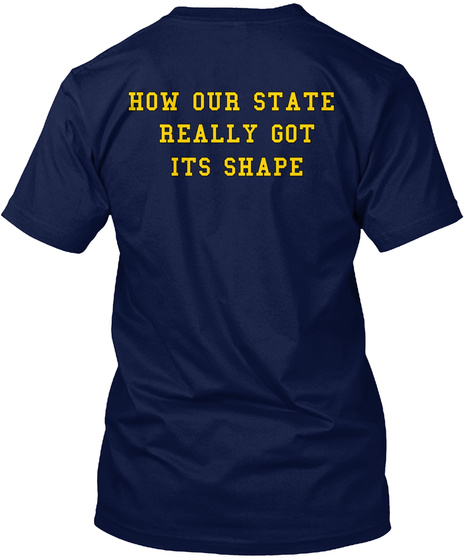How Our State Really Got Its Shape Navy T-Shirt Back