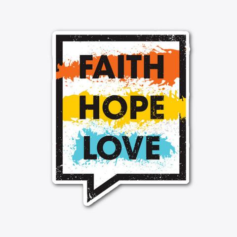 Faith, Hope, Love   Life Motivation Standard T-Shirt Front
