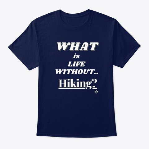 What Is Life Without Hiking  Navy T-Shirt Front