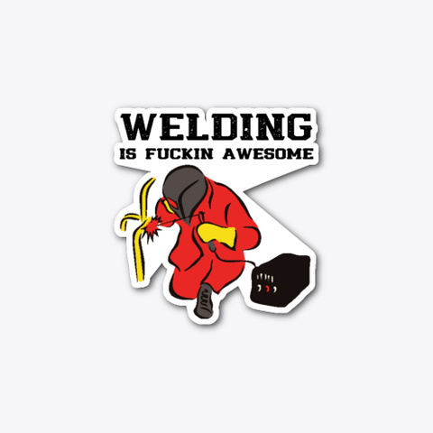 Welding Is Fucking Awesome Sticker Standard T-Shirt Front