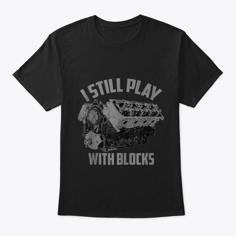 I Still Play With Blocks Racing Art  Mai Black T-Shirt Front