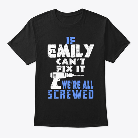 If Emily Cant Fix It We All Screwed Black T-Shirt Front