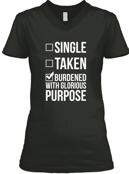 Single Taken Burdened With Glorious Purpose  Black T-Shirt Front