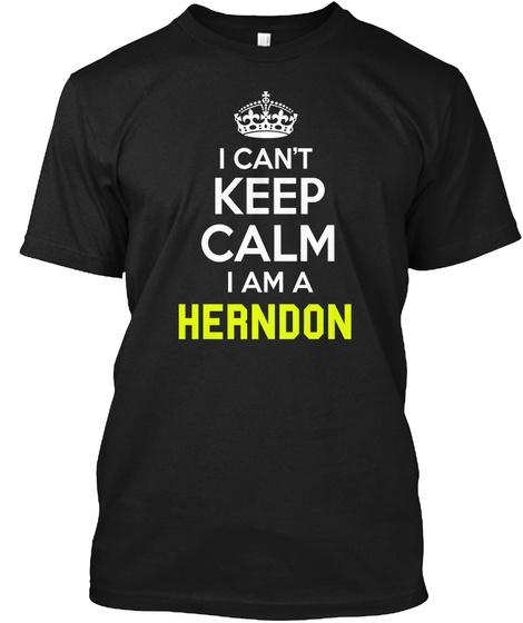 I Cant Keep Calm I Am A Herndon Black T-Shirt Front
