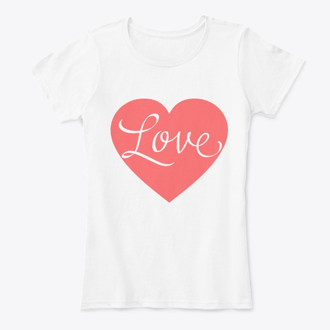 Love Heart   Valentine's Day   Valentine White T-Shirt Front
