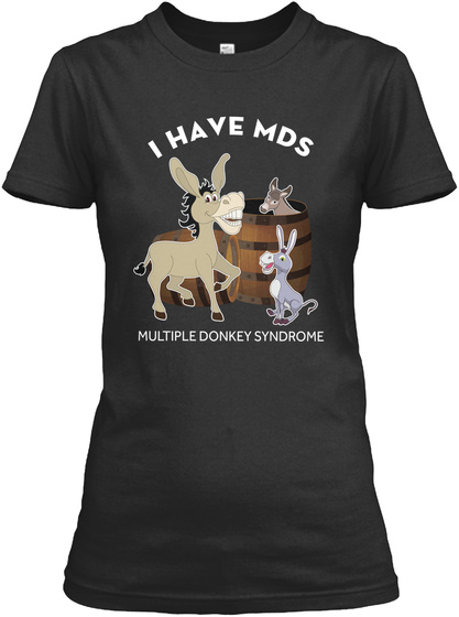 I Have Mds Multiple Donkey Syndrome Black Women's T-Shirt Front