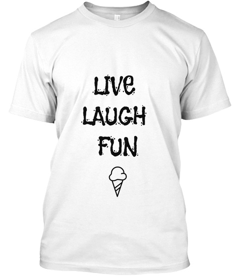 Live  Laugh  Fun White T-Shirt Front