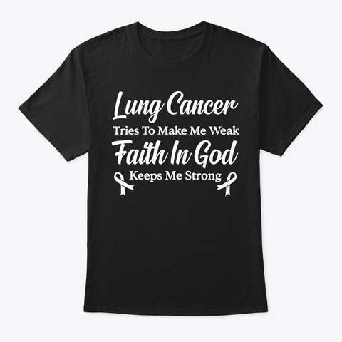Lung Cancer Awareness Gift Faith In God Black T-Shirt Front