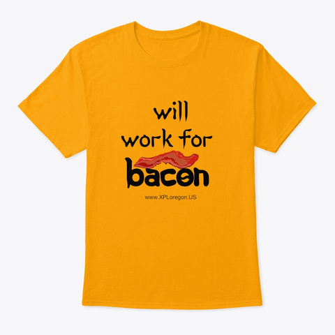 Will Work For Bacon Gold T-Shirt Front