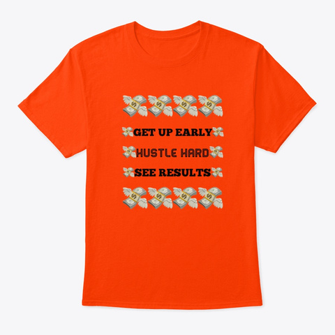 Get Up Early Hustle Hard See Results Orange T-Shirt Front