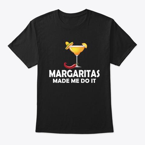 Margaritas Made Me Do It T Shirt Black T-Shirt Front