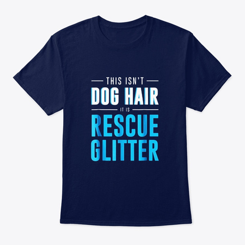 Isnt Dog Hair Its Rescue Glitter Funny Navy T-Shirt Front