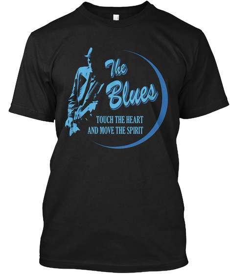 The Blues Touch The Heart And Move The Spirit Black T-Shirt Front