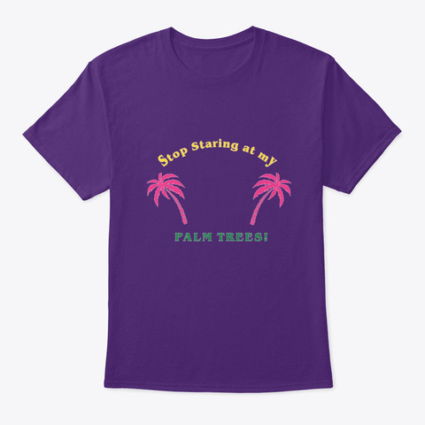 Stop Staring At My Palm Trees Funny Gif Purple T-Shirt Front