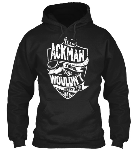 It's An Ackman Thing You Wouldn't Understand Black T-Shirt Front