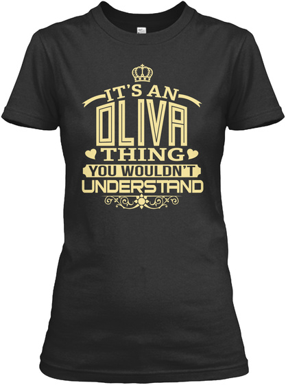 It's An Oliva Thing You Wouldn't Understand Black T-Shirt Front