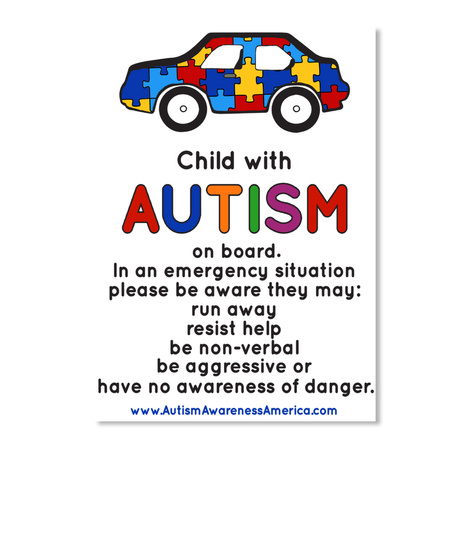 Child With Autism On Board. In An Emergency Situation Please Be Aware They May: Tun Away Resist Help Be Non Verbal Be... White T-Shirt Front