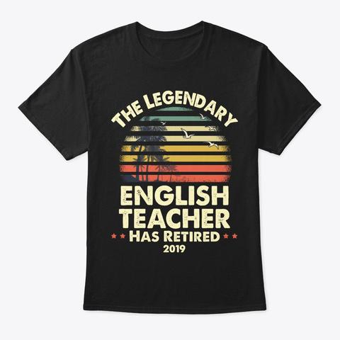 2019 Legend Retired English Teacher Gift Black T-Shirt Front