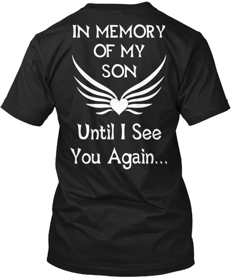 In Memory Of My Son Until I See You Again... Black T-Shirt Back