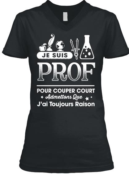 Je Suis Prof Pour Couper Court Admettons Lue J'ai Toujours Raison Black Camiseta Front