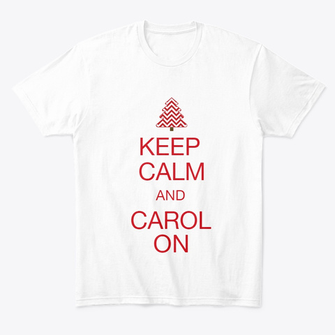 Keep Calm And Carol On White T-Shirt Front