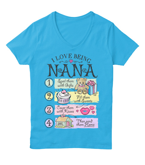 I Love Being Nana 1 Spoil Them With Gifts 2 Fill Them With Sweets 3 Cover Them With Kisses 4 Then Send Them Home Aquatic Blue  T-Shirt Front