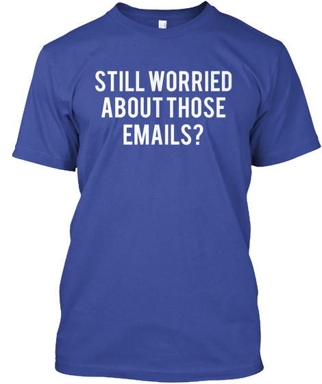 Still Worried About Those Emails? Deep Royal T-Shirt Front