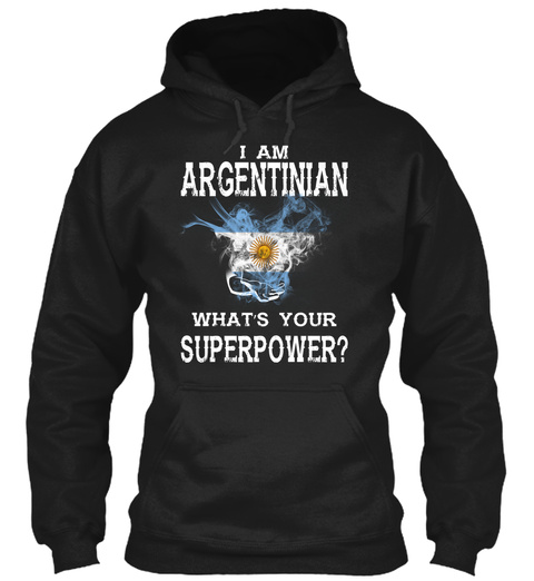I Am Argentinian What Is Your Superpower? Black T-Shirt Front