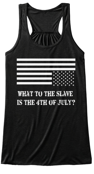 What To The Slave Is The 4th Of July? Black T-Shirt Front